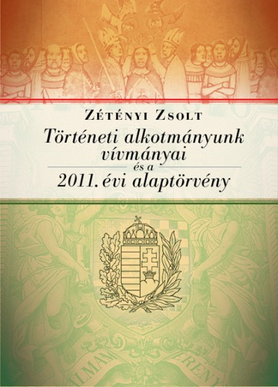 Zétényi Zsolt - Történeti alkotmányunk vívmányai és a 2011. évi Alaptörvény