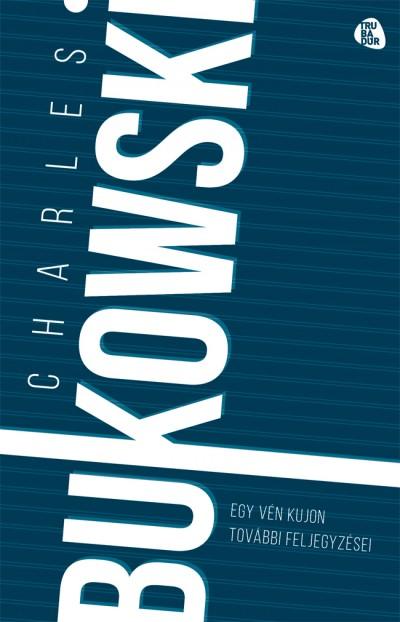 Charles Bukowski - Egy vén kujon további feljegyzései