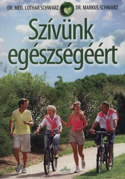 Markus Schwarz - Lothar Schwarz - Szívünk egészségéért