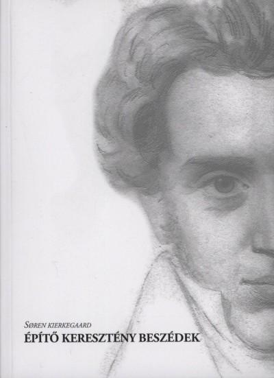 Sören Kierkegaard - Építő keresztény beszédek