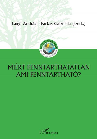 Lányi András - Farkas Gabriella  (Szerk.) - Miért fenntarthatatlan, ami fenntartható?