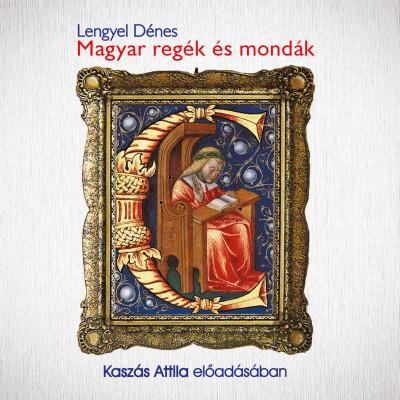 Lengyel Dénes - Kaszás Attila - Magyar regék és mondák - Hangoskönyv