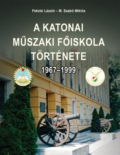 Fekete László - M. Szabó Miklós - A Katonai Műszaki Főiskola története 1967-1999