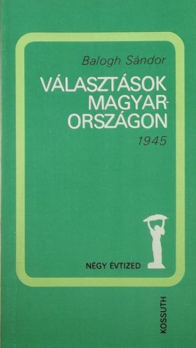 Balogh Sándor - Választások Magyarországon- 1945