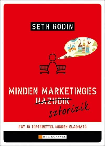 Seth Godin - Minden marketinges sztorizik