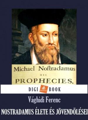 V�ghidi Ferenc - Nostradamus �lete �s j�vend�l�sei