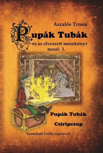 Aszalós Tímea - Pupák Tubák és az elveszett mesekönyv meséi 1.