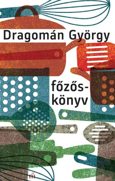 Könyv: Főzőskönyv (Dragomán György)