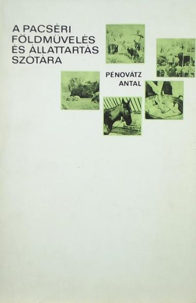 Pénovátz Antal - A pacséri földművelés és állattartás szótára