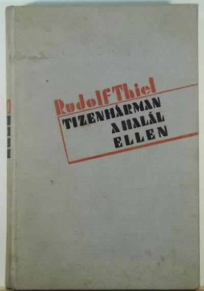 Rudolf Thiel - Tizenhárman a halál ellen