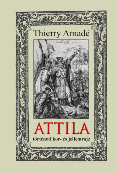 Thierry Amadé - Attila történeti kor- és jellemrajz