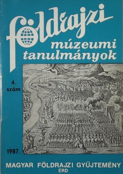 - Földrajzi Múzeumi Tanulmányok 1987. 4. szám