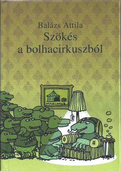 Balázs Attila - Szökés a bolhacirkuszból