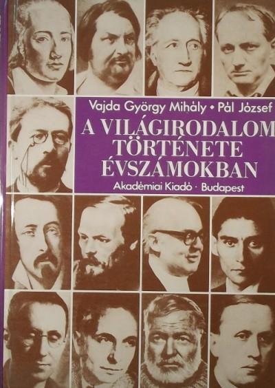 Pál József - Vajda György Mihály - A világirodalom története évszámokban