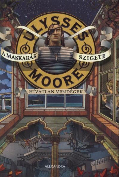Ulysses Moore - A maskarák szigete - Hívatlan vendégek