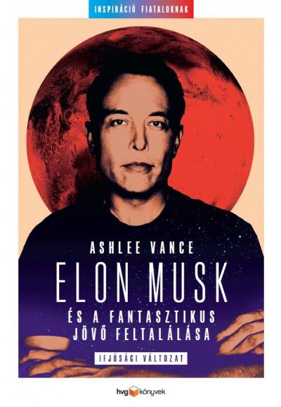 Ashlee Vance - Elon Musk és a fantasztikus jövő feltalálása
