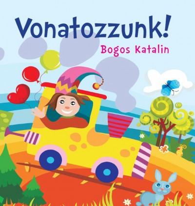 Bogos Katalin - Vonatozzunk!