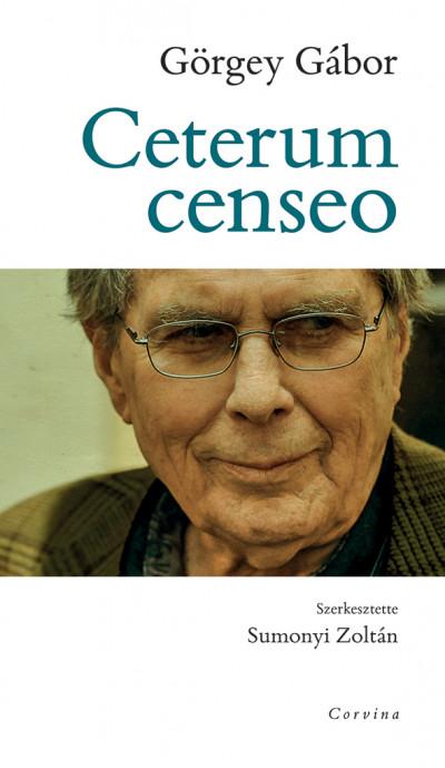 Görgey Gábor - Ceterum censeo