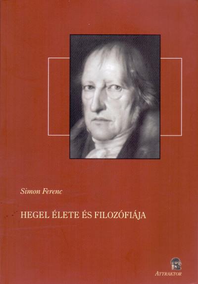 Simon Ferenc - Hegel élete és filozófiája