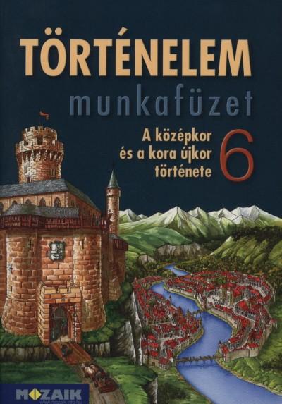 Dr. Horváth Andrea - Horváth Levente Attila - Történelem munkafüzet 6