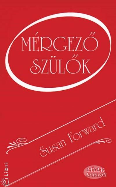 Susan Forward - Mérgező szülők