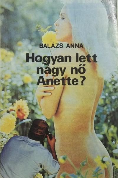 Balázs Anna - Hogyan lett nagy nő Anette?