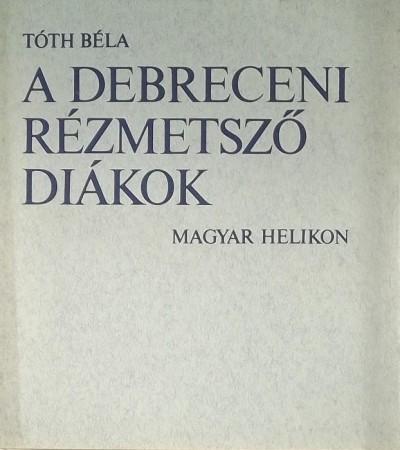 Tóth Béla - A debreceni rézmetsző diákok