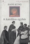 Hans K�ng - A katolikus egyh�z r�vid t�rt�nete