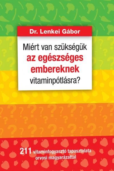 Dr. Lenkei Gábor - Miért van szükségük az egészséges embereknek vitaminpótlásra?