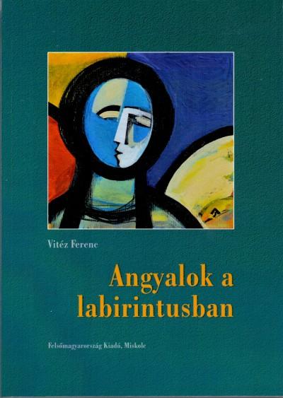 Vitéz Ferenc - Angyalok a labirintusban