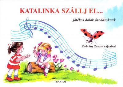 - Katalinka szállj el...