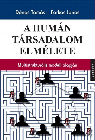 Dénes Tamás - Farkas János - A humán társadalom elmélete