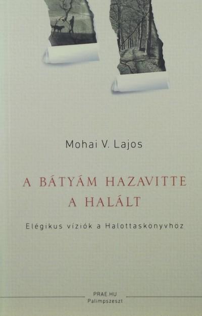 Mohai V. Lajos - A bátyám hazavitte a halált