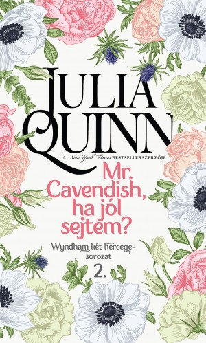 Julia Quinn - Mr. Cavendish, ha j�l sejtem?