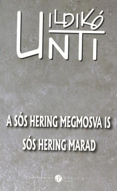 Unti Ildikó - A sós hering megmosva is sós hering marad
