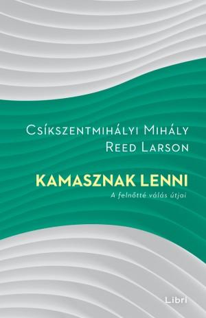 Cs�kszentmih�lyi Mih�ly - Reed Larson - Kamasznak lenni