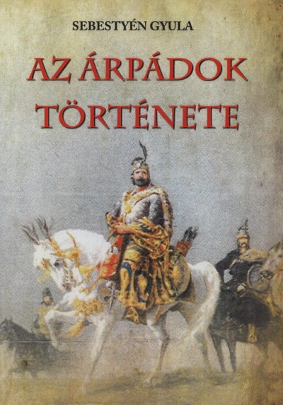 Sebestyén Gyula - Az Árpádok története
