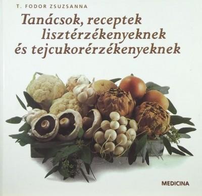 T. Fodor Zsuzsanna - Tanácsok, receptek lisztérzékenyeknek és tejcukorérzékenyeknek