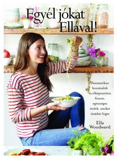Ella Woodward - Egyél jókat Ellával!
