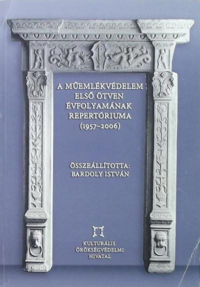 Bardoly István  (Összeáll.) - A Műemlékvédelem első ötven évfolyamának repertóriuma