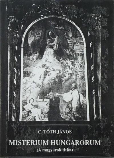 C. Tóth János - Misterium Hungarorum