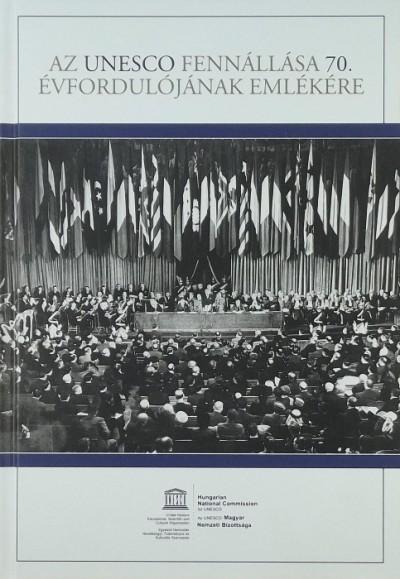 Hudecz Bálint  (Szerk.) - Az UNESCO fennállása 70. évfordulójának emlékére