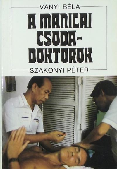 Szakonyi Péter - Ványi Béla - A manilai csodadoktorok