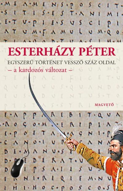 Esterházy Péter - Egyszerű történet vessző száz oldal - a kardozós változat -