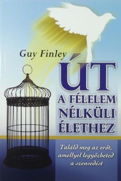 Guy Finley - Út a félelem nélküli élethez