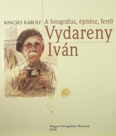 Kincses Károly - A fotográfus, építész, festő Vydareny Iván