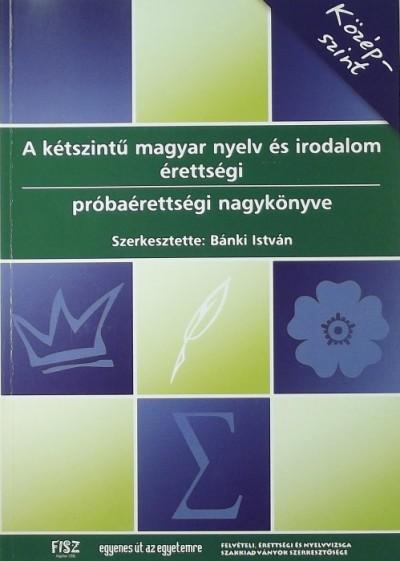 Bánki István - A kétszintű magyar nyelv és irodalom próbaérettségi gyűjtemény