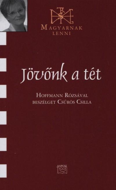 JÖVŐNK A TÉT - HOFFMANN RÓZSÁVAL BESZÉLGET CSŰRÖS CSILLA