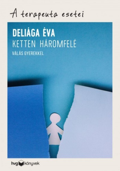 Deliága Éva - Ketten háromfelé - Válás gyerekkel - A terapeuta esetei