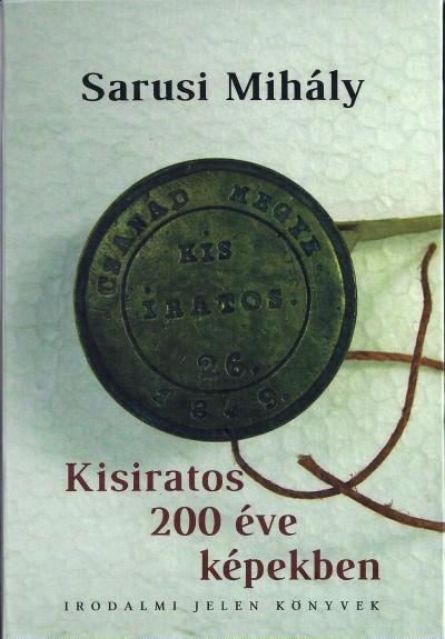 Sarusi Mihály - Kisiratos 200 éve képekben